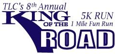 TLC's 8th Annual King of the Road 5K Run/1 Mile Fun Run