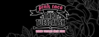 Pink Taco Tuesday 5k Run, Walk and Kids Dash