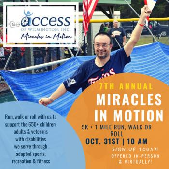 7th Annual Miracles in Motion 5K + 1 Mile Run, Walk or Roll benefiting ACCESS of Wilmington