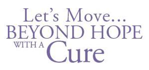 LET'S MOVE ... BEYOND HOPE WITH A CURE